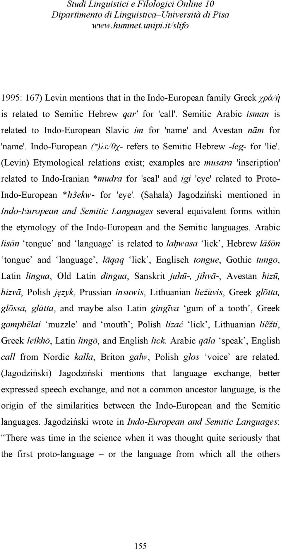 (Levin) Etymological relations exist; examples are musara 'inscription' related to Indo-Iranian *mudra for 'seal' and igi 'eye' related to Proto- Indo-European *h3ekw- for 'eye'.