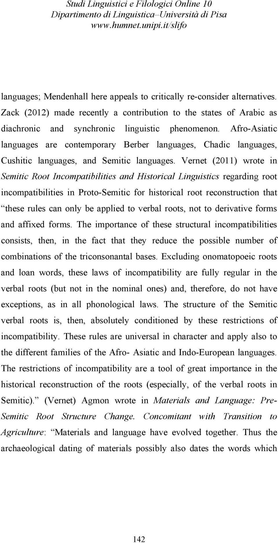 Vernet (2011) wrote in Semitic Root Incompatibilities and Historical Linguistics regarding root incompatibilities in Proto-Semitic for historical root reconstruction that these rules can only be