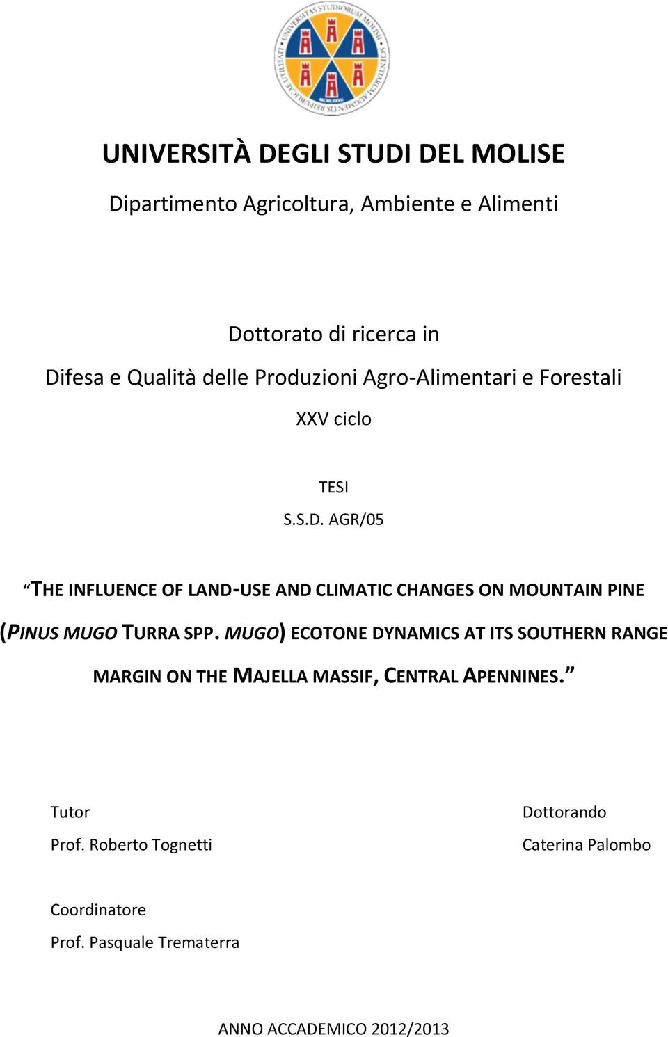 AGR/05 THE INFLUENCE OF LAND-USE AND CLIMATIC CHANGES ON MOUNTAIN PINE (PINUS MUGO TURRA SPP.