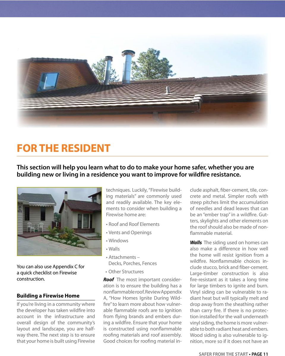 Building a Firewise Home If you re living in a community where the developer has taken wildfire into account in the infrastructure and overall design of the community s layout and landscape, you are