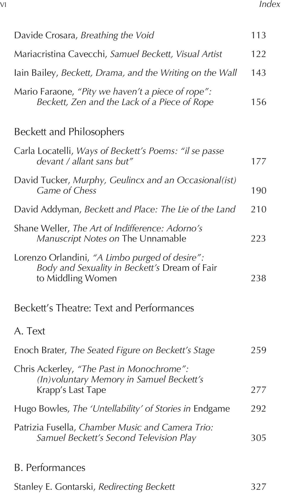 Geulincx and an Occasional(ist) Game of Chess 190 David Addyman, Beckett and Place: The Lie of the Land 210 Shane Weller, The Art of Indifference: Adorno s Manuscript Notes on The Unnamable 223