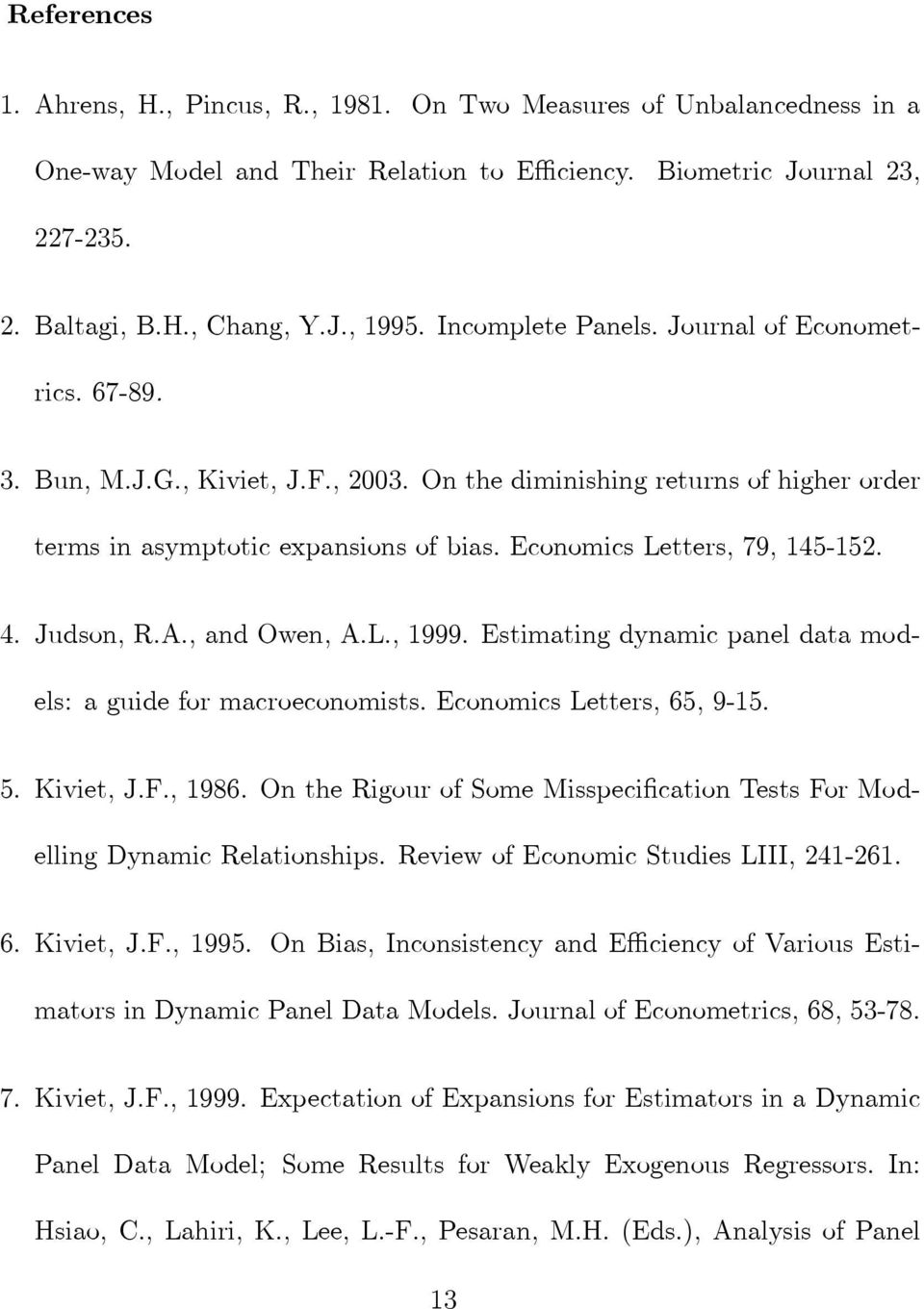 Economics Letters, 79, 145-152. 4. Judson, R.A., and Owen, A.L., 1999. Estimating dynamic panel data models: a guide for macroeconomists. Economics Letters, 65, 9-15. 5. Kiviet, J.F., 1986.