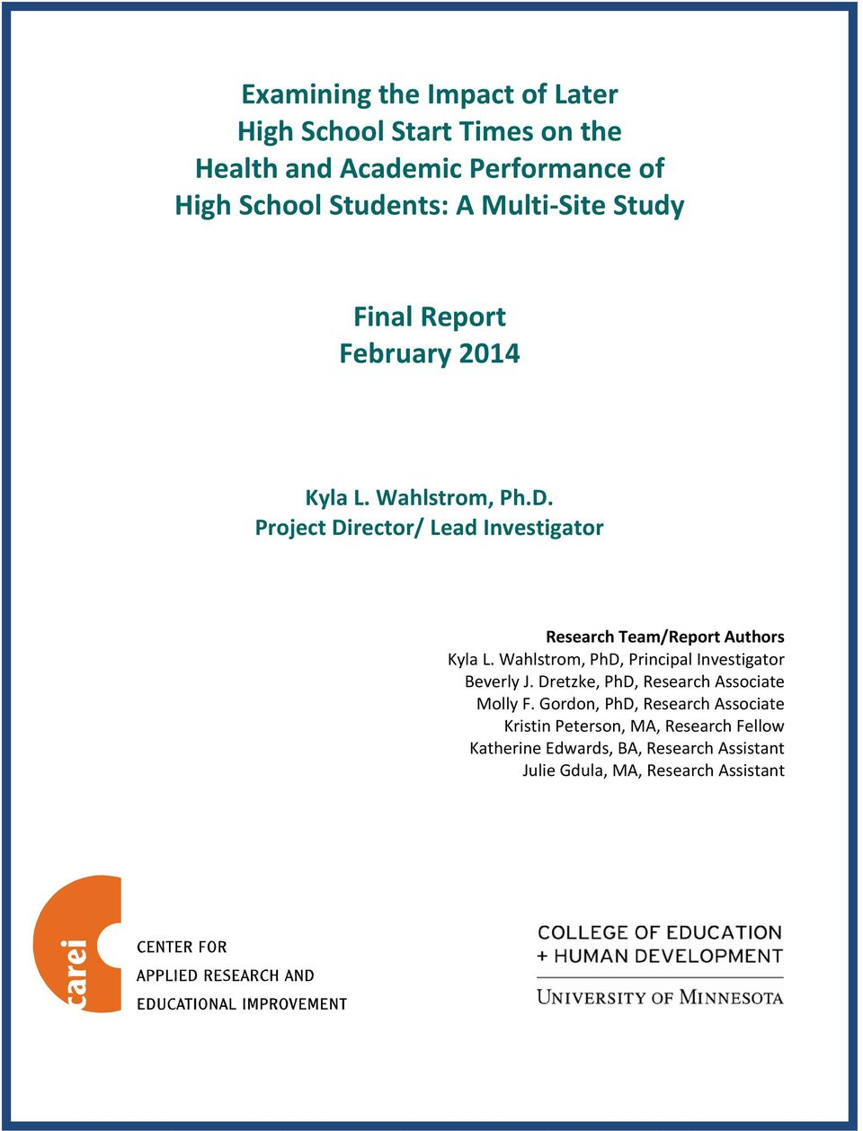 Project Director/ Lead Investigator Research Team/Report Authors Kyla L. Wahlstrom, PhD, Principal Investigator Beverly J.