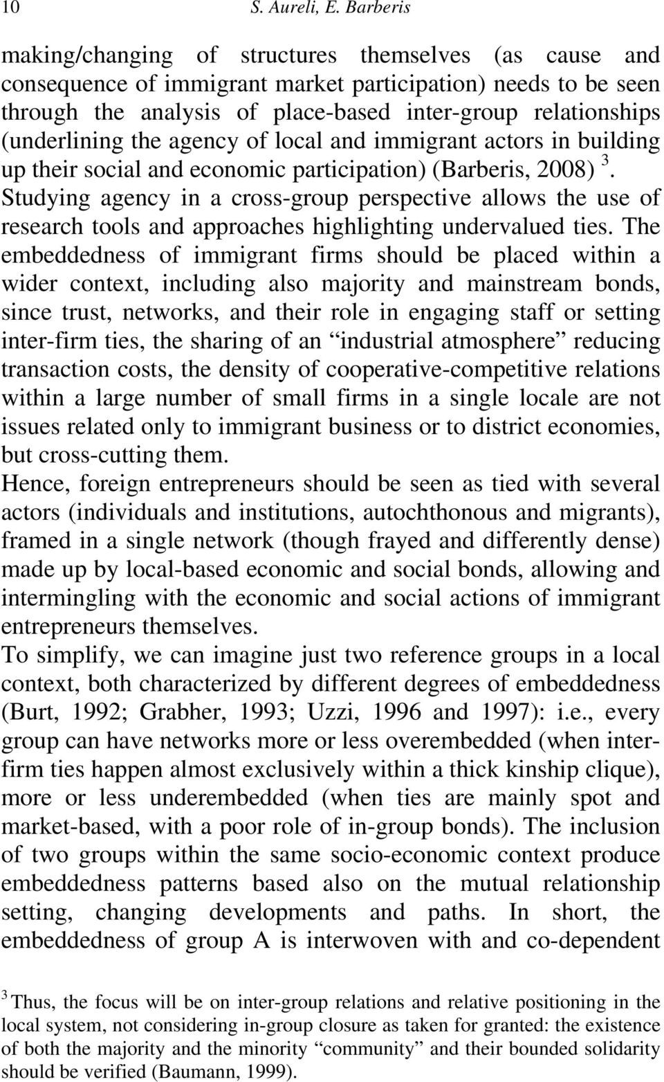 (underlining the agency of local and immigrant actors in building up their social and economic participation) (Barberis, 2008) 3.