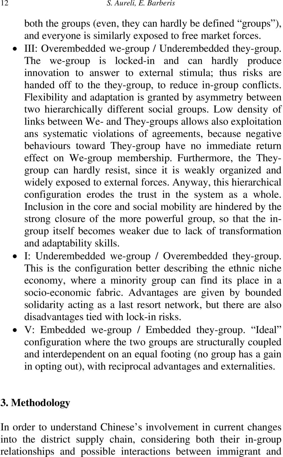 Flexibility and adaptation is granted by asymmetry between two hierarchically different social groups.