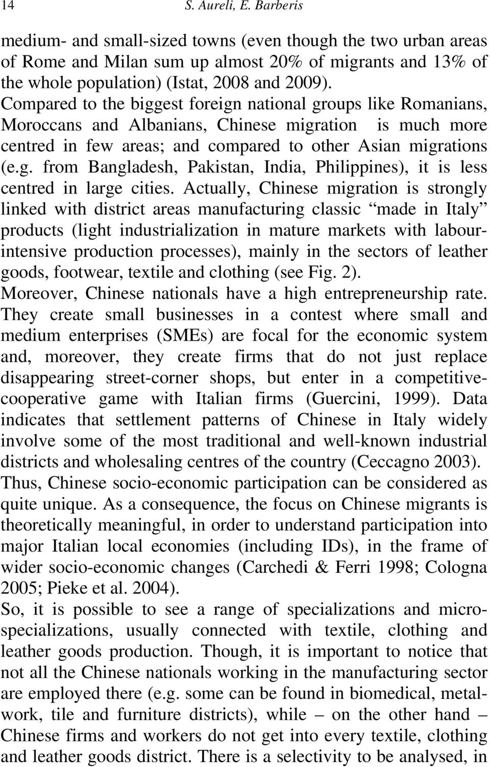 Actually, Chinese migration is strongly linked with district areas manufacturing classic made in Italy products (light industrialization in mature markets with labourintensive production processes),