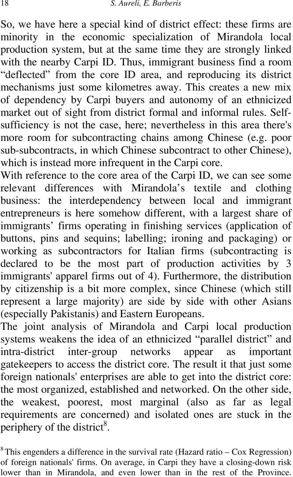linked with the nearby Carpi ID. Thus, immigrant business find a room deflected from the core ID area, and reproducing its district mechanisms just some kilometres away.