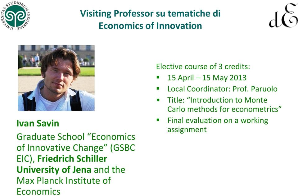 of Economics Elective course of 3 credits: 15 April 15 May 2013 Local Coordinator: Prof.