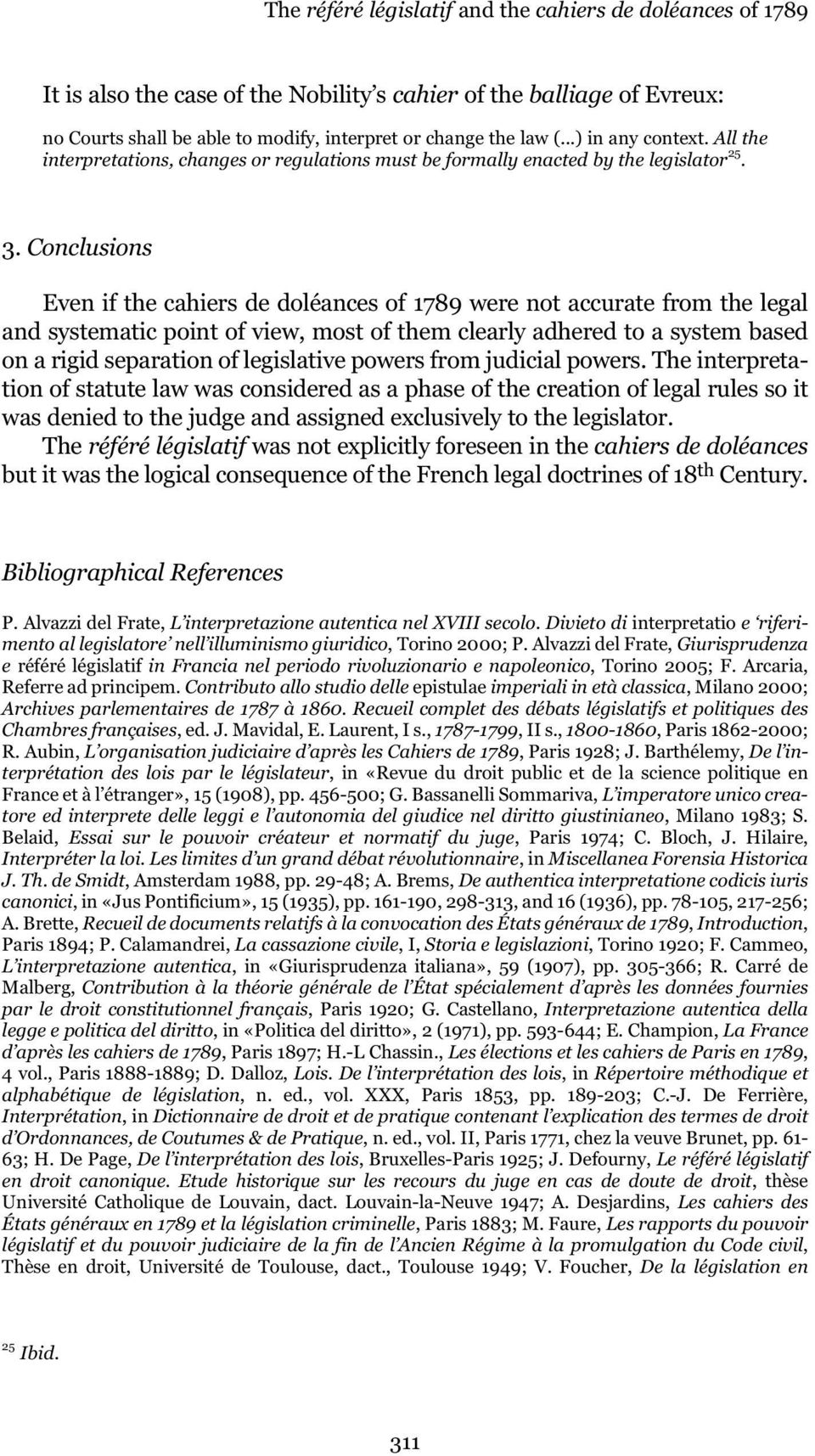 Conclusions Even if the cahiers de doléances of 1789 were not accurate from the legal and systematic point of view, most of them clearly adhered to a system based on a rigid separation of legislative