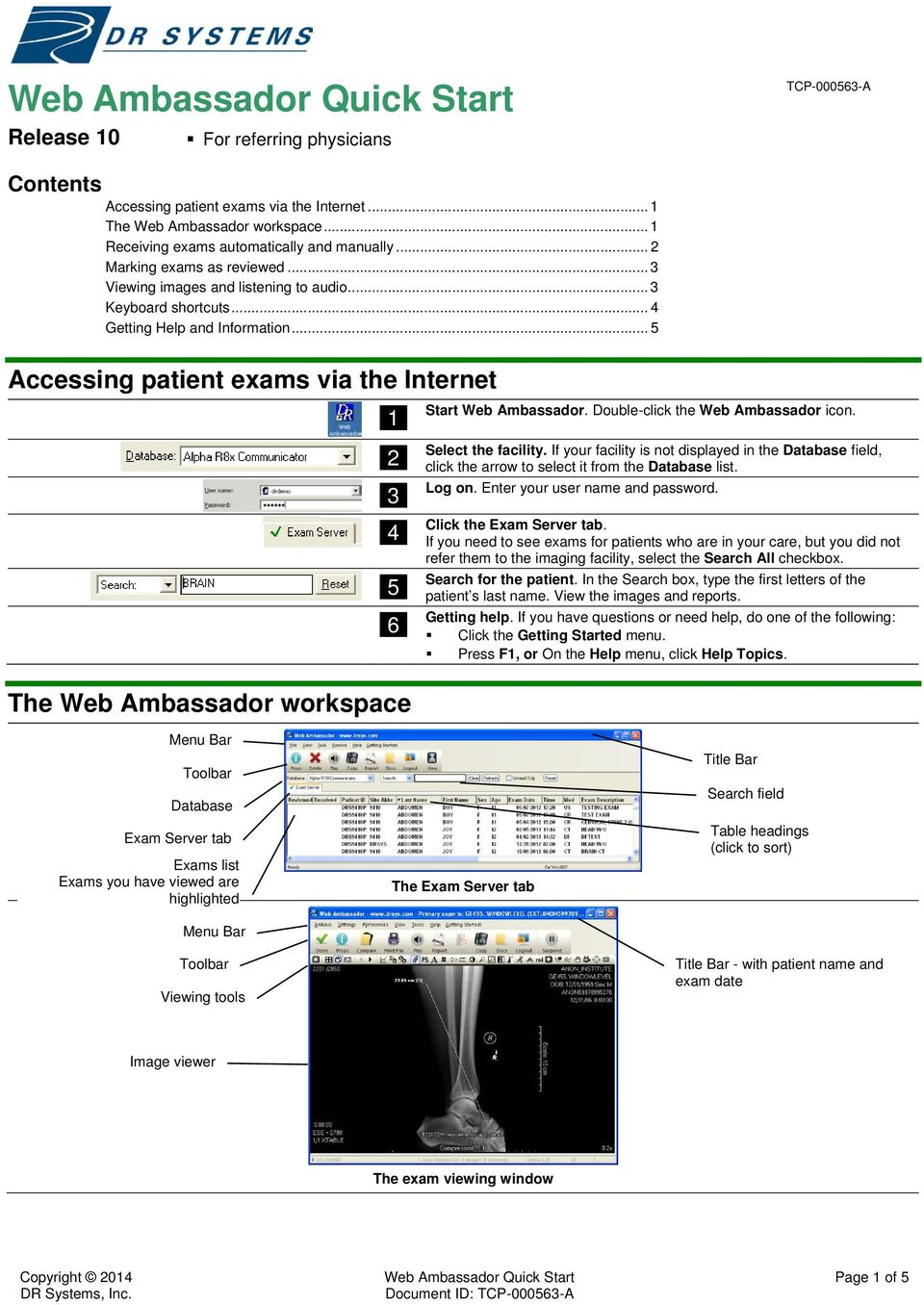 .. 5 Accessing patient exams via the Internet 3 4 5 6 Start Web Ambassador. Double-click the Web Ambassador icon. Select the facility.