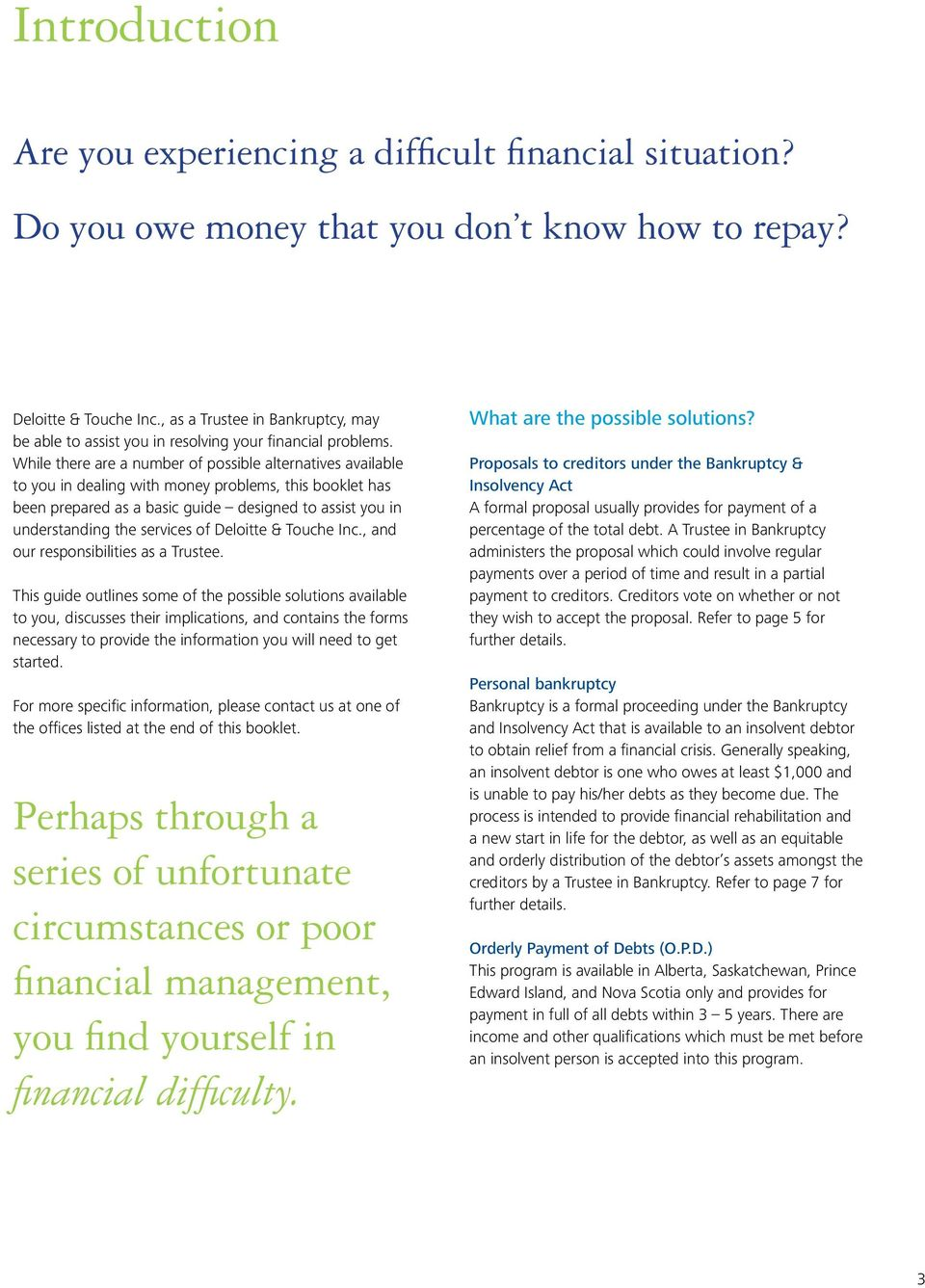 While there are a number of possible alternatives available to you in dealing with money problems, this booklet has been prepared as a basic guide designed to assist you in understanding the services