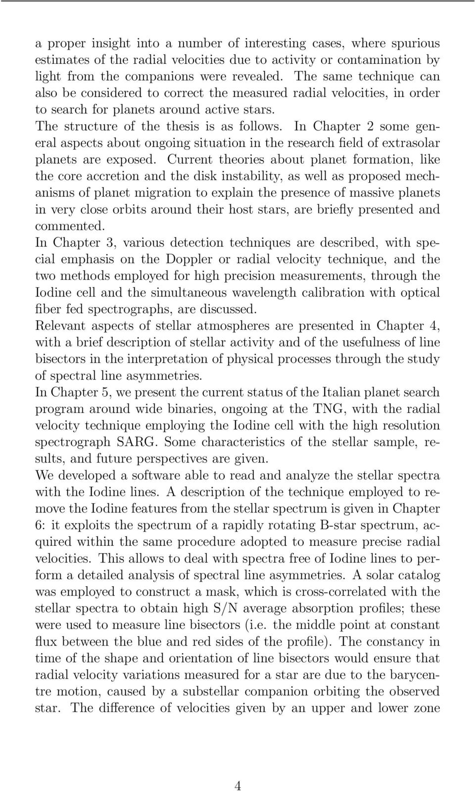 In Chapter 2 some general aspects about ongoing situation in the research field of extrasolar planets are exposed.