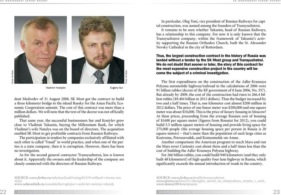 For now it is only known that the Transyuzhstroi company, within the framework of Yakunin s activity supporting the Russian Orthodox Church, built the St.