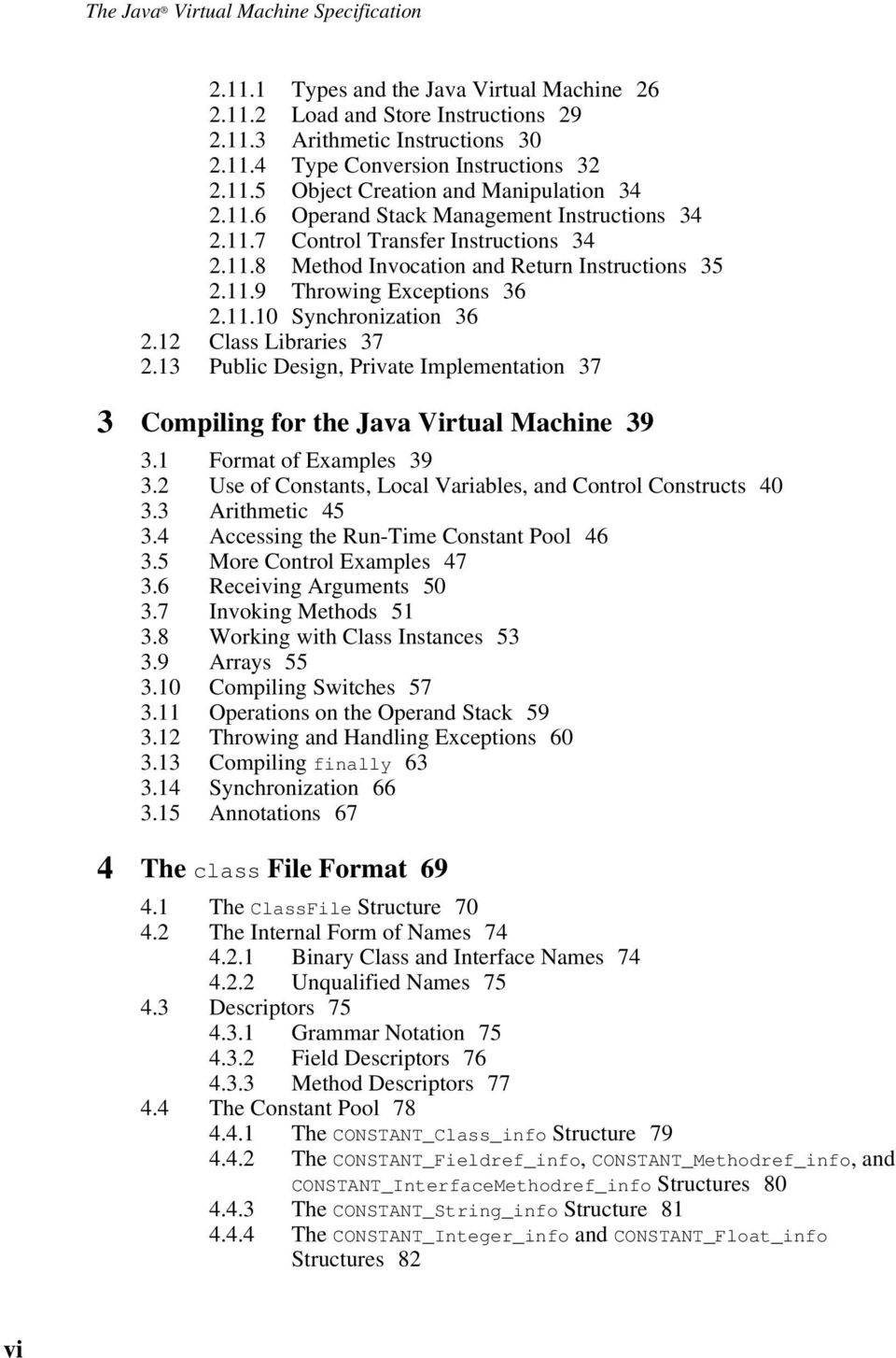 12 Class Libraries 37 2.13 Public Design, Private Implementation 37 3 Compiling for the Java Virtual Machine 39 3.1 Format of Examples 39 3.
