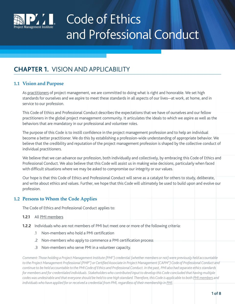 This Code of Ethics and Professional Conduct describes the expectations that we have of ourselves and our fellow practitioners in the global project management community.