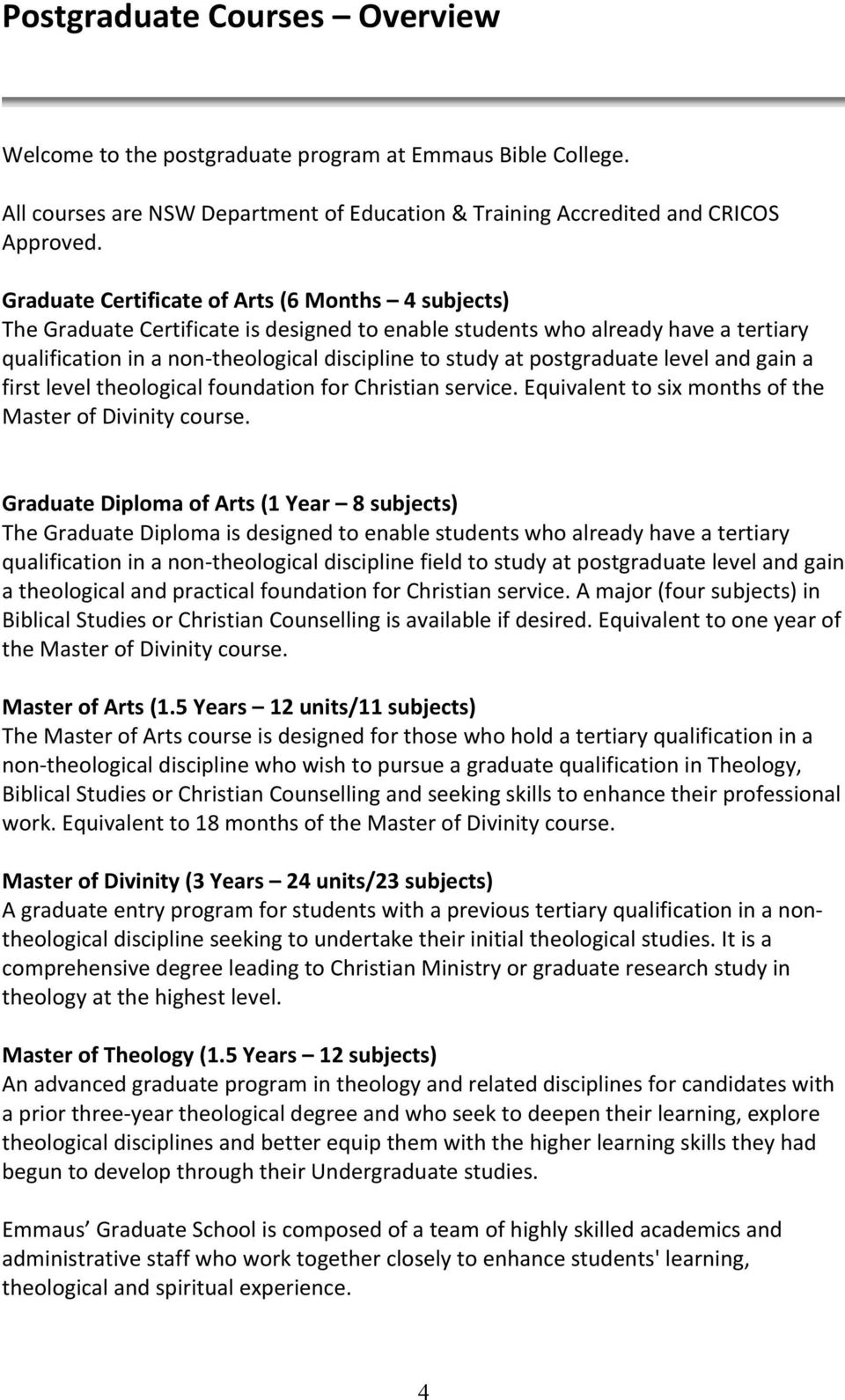 postgraduate level and gain a first level theological foundation for Christian service. Equivalent to six months of the Master of Divinity course.