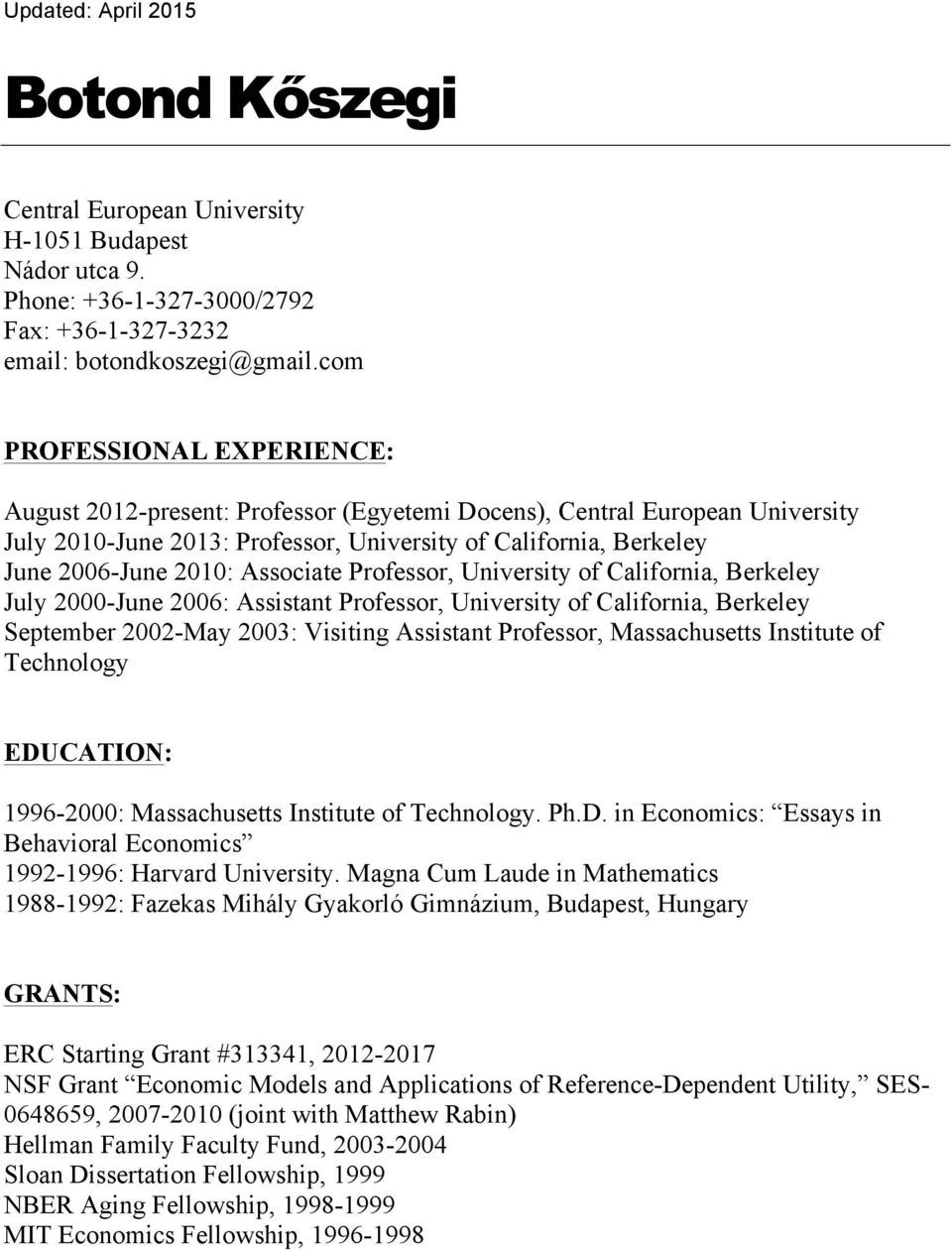 Associate Professor, University of California, Berkeley July 2000-June 2006: Assistant Professor, University of California, Berkeley September 2002-May 2003: Visiting Assistant Professor,