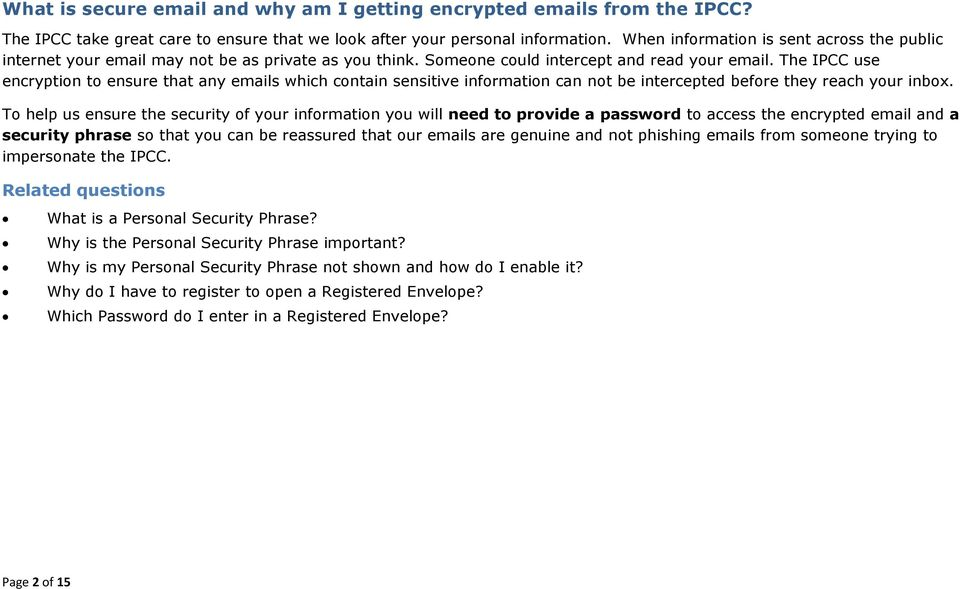 The IPCC use encryption to ensure that any emails which contain sensitive information can not be intercepted before they reach your inbox.