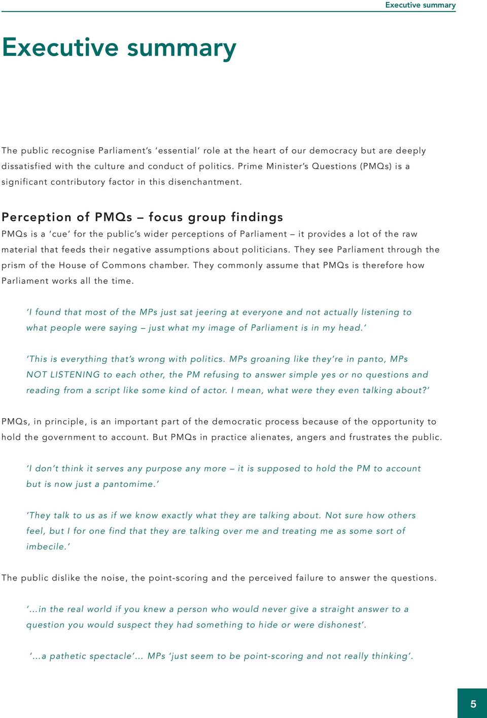 Perception of PMQs focus group findings PMQs is a cue for the public s wider perceptions of Parliament it provides a lot of the raw material that feeds their negative assumptions about politicians.