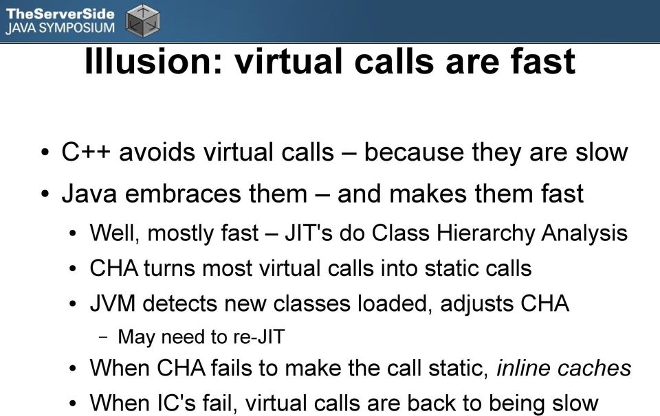 virtual calls into static calls JVM detects new classes loaded, adjusts CHA May need to re-jit