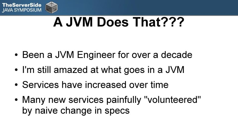 still amazed at what goes in a JVM Services have