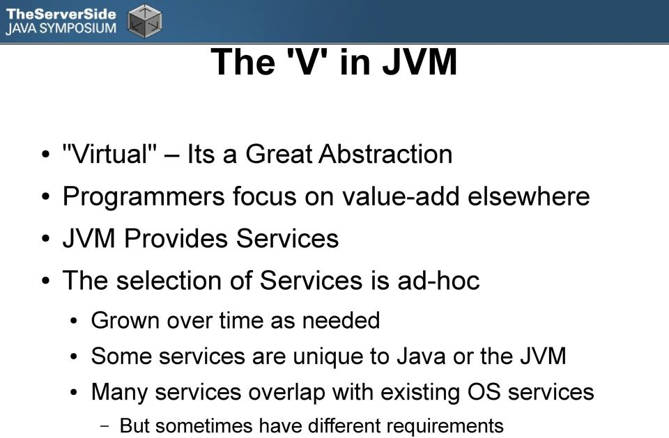 ad-hoc Grown over time as needed Some services are unique to Java or the JVM