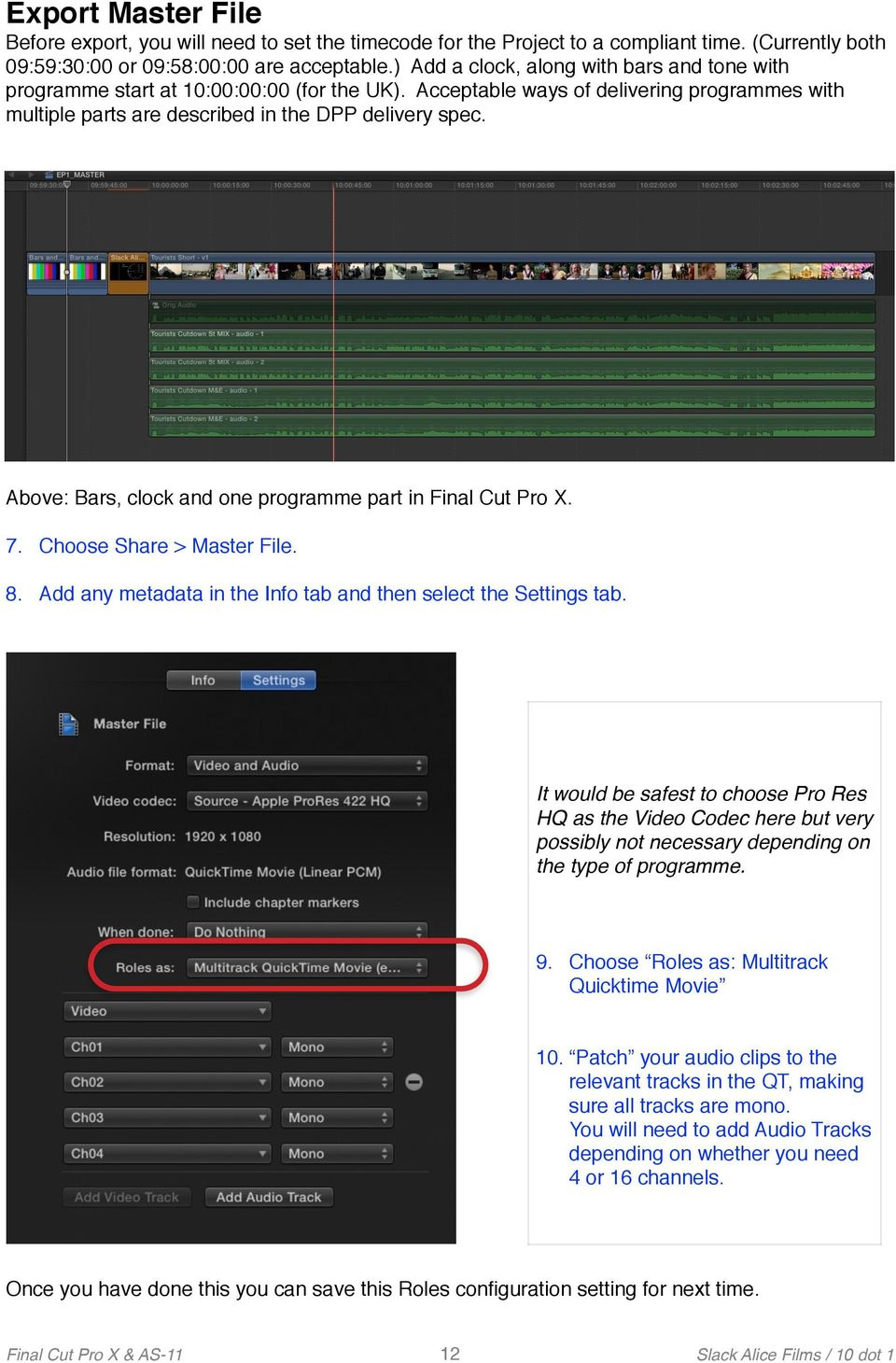 Above: Bars, clock and one programme part in Final Cut Pro X. 7. Choose Share > Master File. 8. Add any metadata in the Info tab and then select the Settings tab.