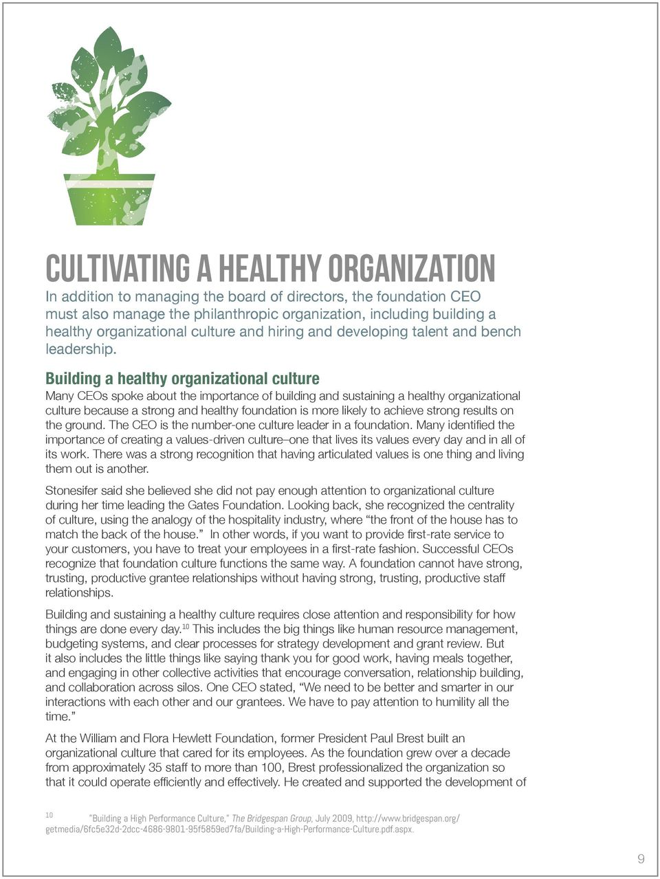 Building a healthy organizational culture Many CEOs spoke about the importance of building and sustaining a healthy organizational culture because a strong and healthy foundation is more likely to