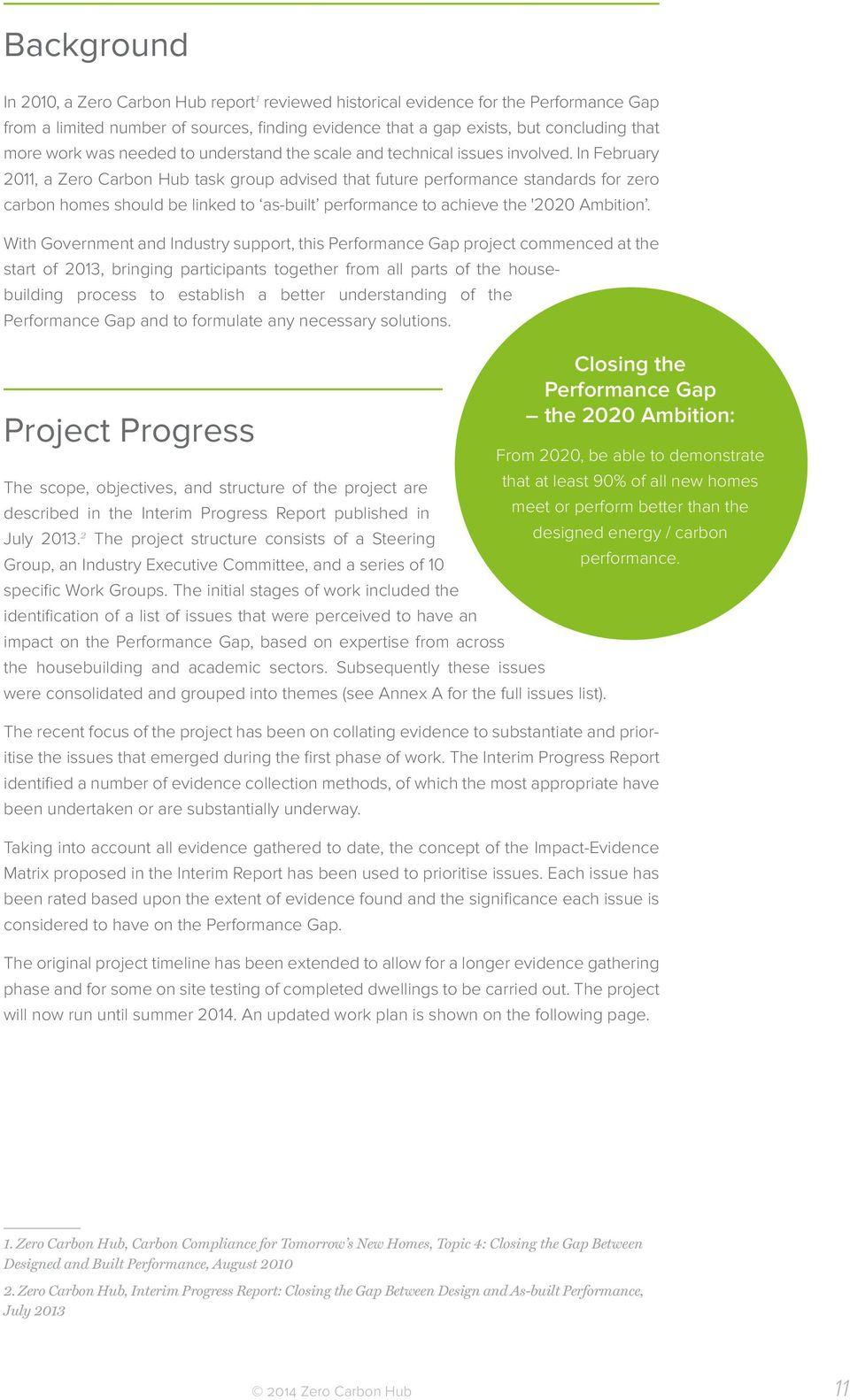 In February 2011, a Zero Carbon Hub task group advised that future performance standards for zero carbon homes should be linked to as-built performance to achieve the '2020 Ambition.