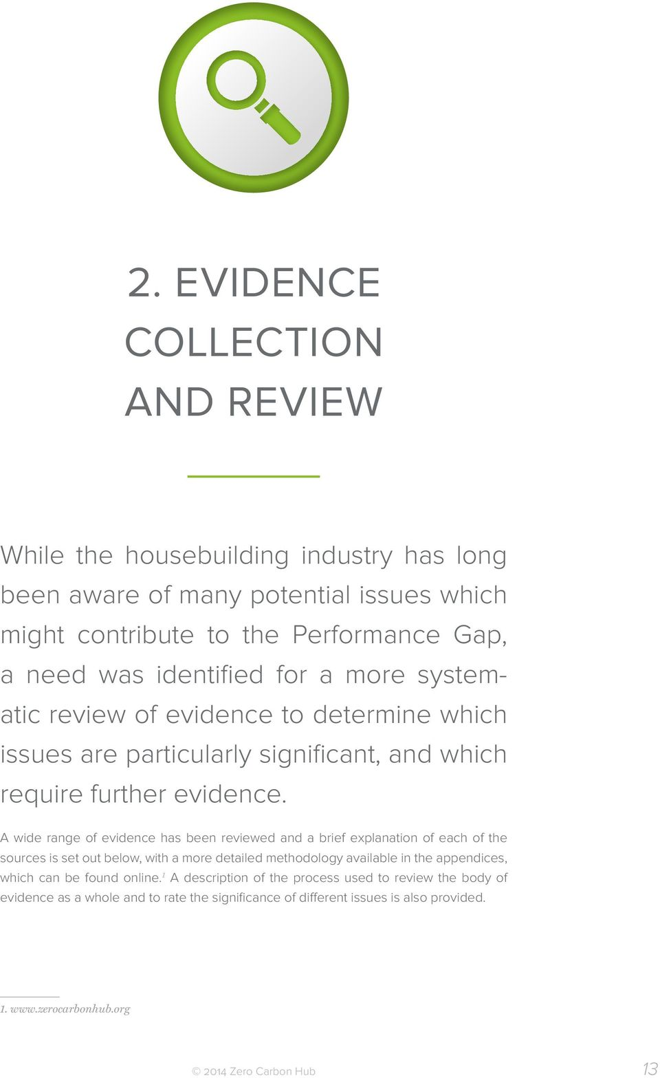 A wide range of evidence has been reviewed and a brief explanation of each of the sources is set out below, with a more detailed methodology available in the appendices, which
