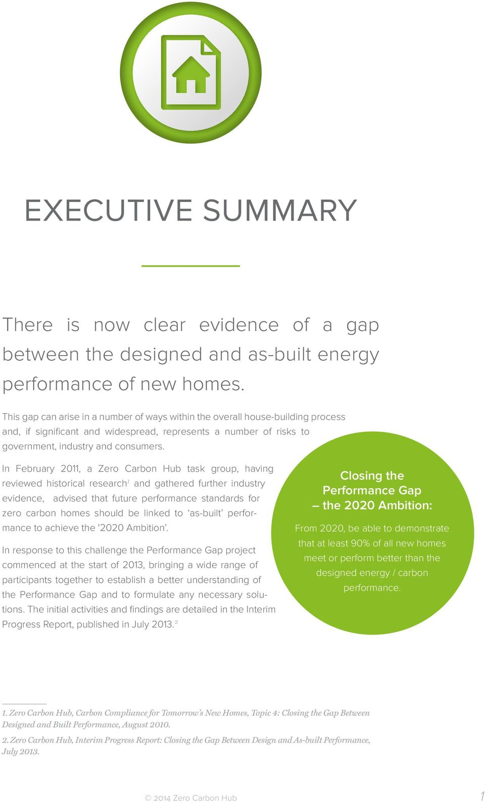 In February 2011, a Zero Carbon Hub task group, having reviewed historical research 1 and gathered further industry evidence, advised that future performance standards for zero carbon homes should be