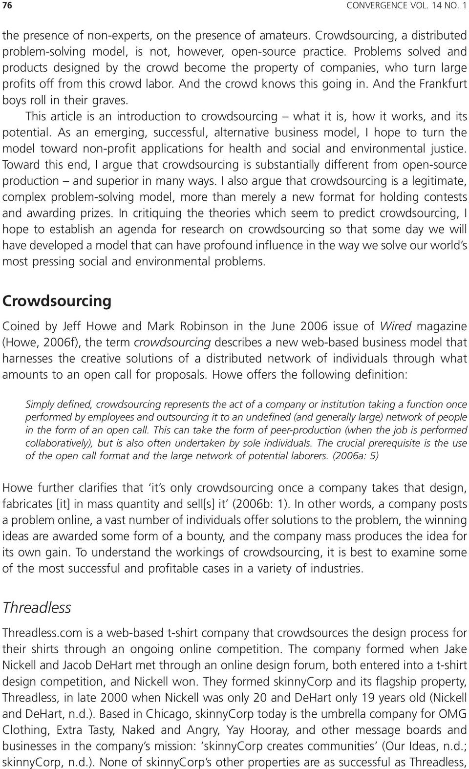 And the Frankfurt boys roll in their graves. This article is an introduction to crowdsourcing what it is, how it works, and its potential.