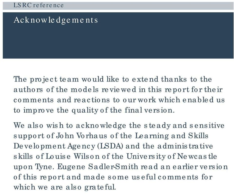 We also wish to acknowledge the steady and sensitive support of John Vorhaus of the Learning and Skills Development Agency (LSDA) and the