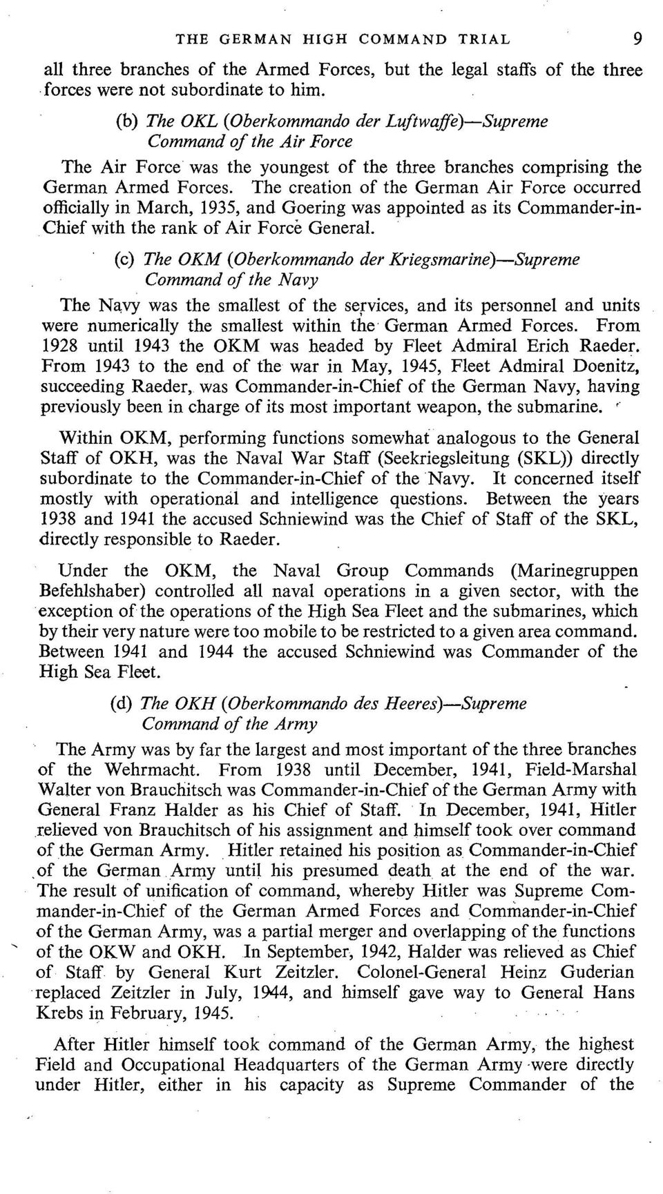 The creation of the German Air Force occurred officially in March, 1935, and Goering was appointed as its Commander-in Chief with the rank of Air Force General.