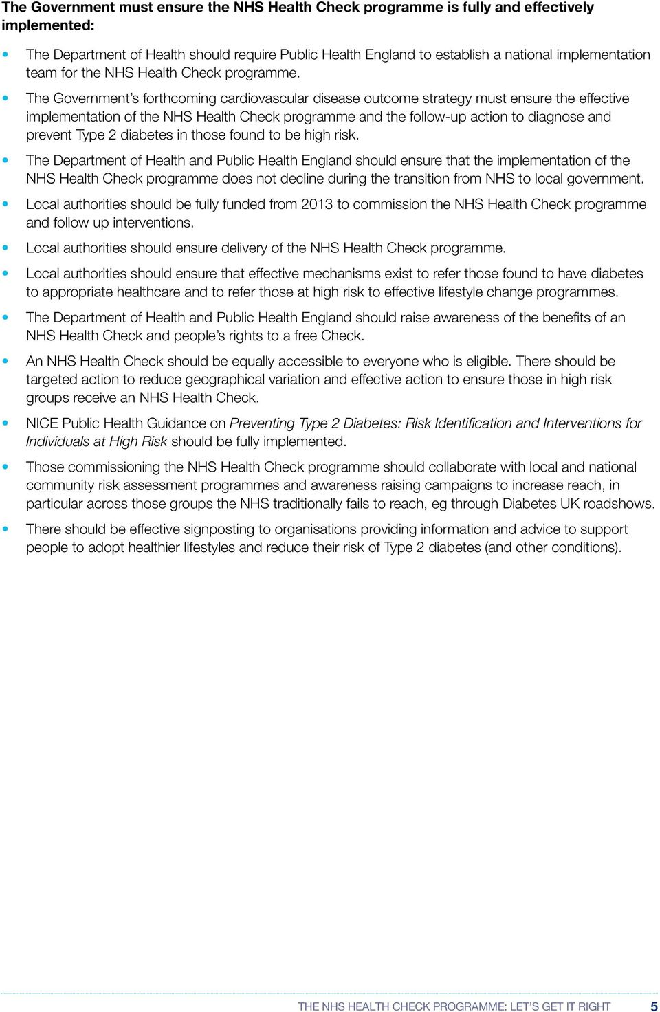 The Government s forthcoming cardiovascular disease outcome strategy must ensure the effective implementation of the NHS Health Check programme and the follow-up action to diagnose and prevent Type 2