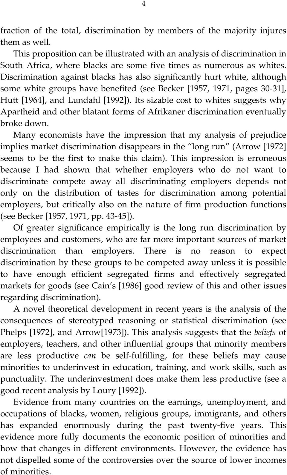 Discrimination against blacks has also significantly hurt white, although some white groups have benefited (see Becker [1957, 1971, pages 30-31], Hutt [1964], and Lundahl [1992]).