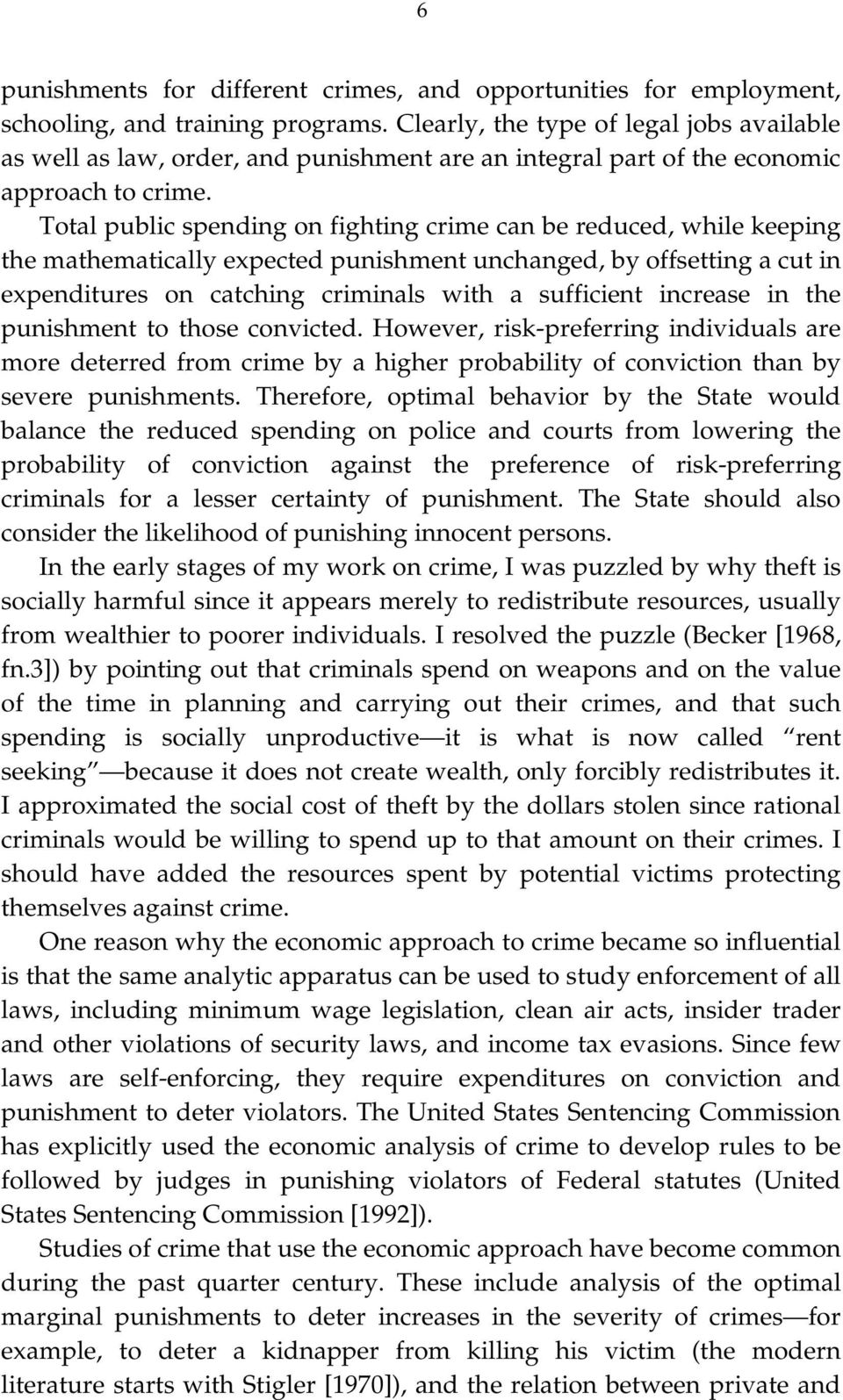 Total public spending on fighting crime can be reduced, while keeping the mathematically expected punishment unchanged, by offsetting a cut in expenditures on catching criminals with a sufficient