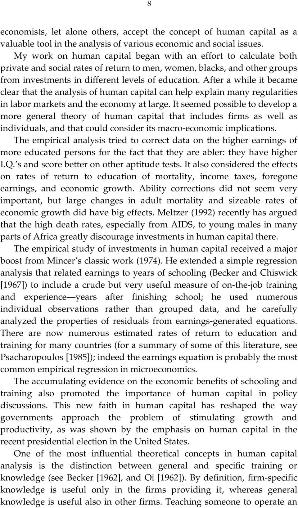 After a while it became clear that the analysis of human capital can help explain many regularities in labor markets and the economy at large.