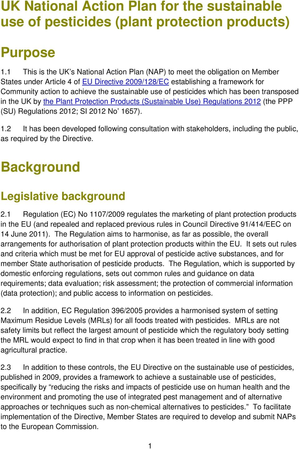 sustainable use of pesticides which has been transposed in the UK by the Plant Protection Products (Sustainable Use) Regulations 2012 (the PPP (SU) Regulations 2012; SI 2012 No 16
