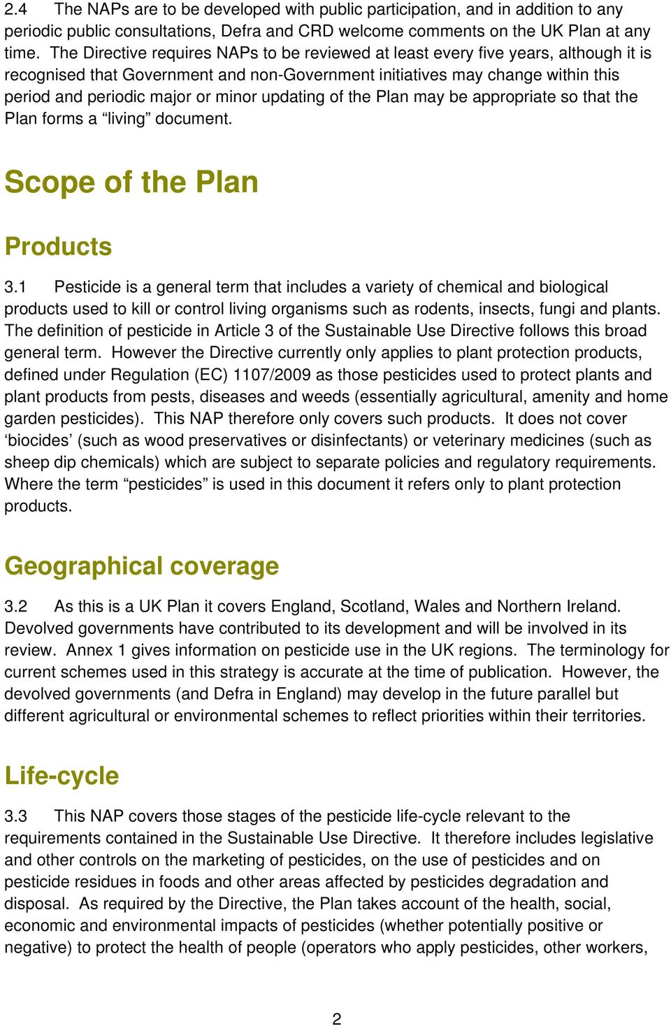 minor updating of the Plan may be appropriate so that the Plan forms a living document. Scope of the Plan Products 3.