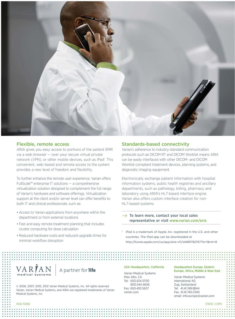 To further enhance the remote user experience, Varian offers FullScale enterprise IT solutions a comprehensive virtualization solution designed to complement the full range of Varian s hardware and