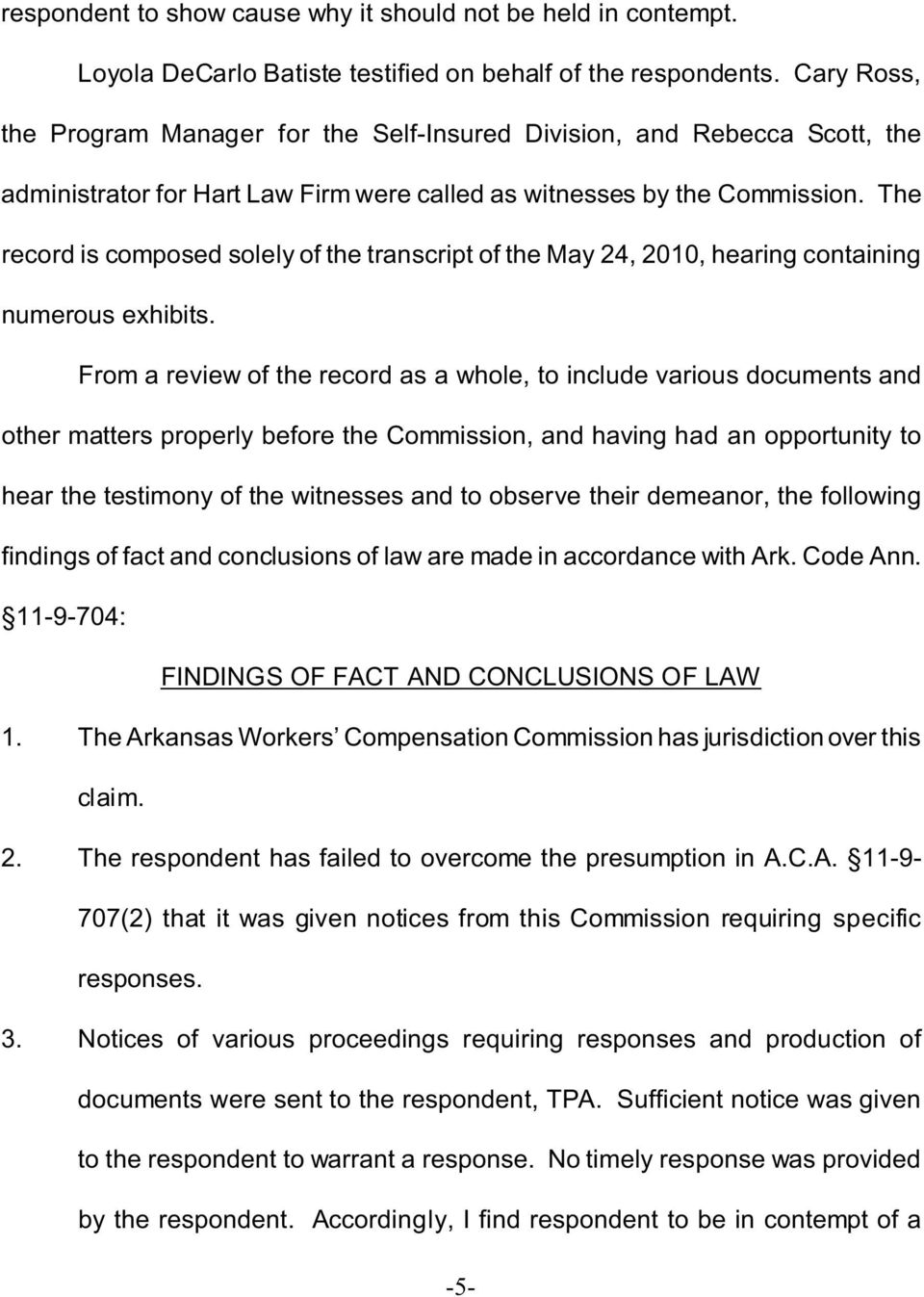 The record is composed solely of the transcript of the May 24, 2010, hearing containing numerous exhibits.