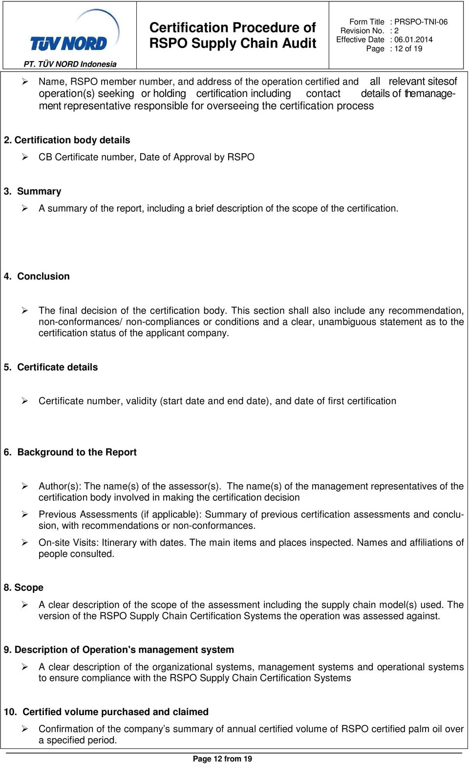 Summary A summary of the report, including a brief description of the scope of the certification. 4. Conclusion The final decision of the certification body.