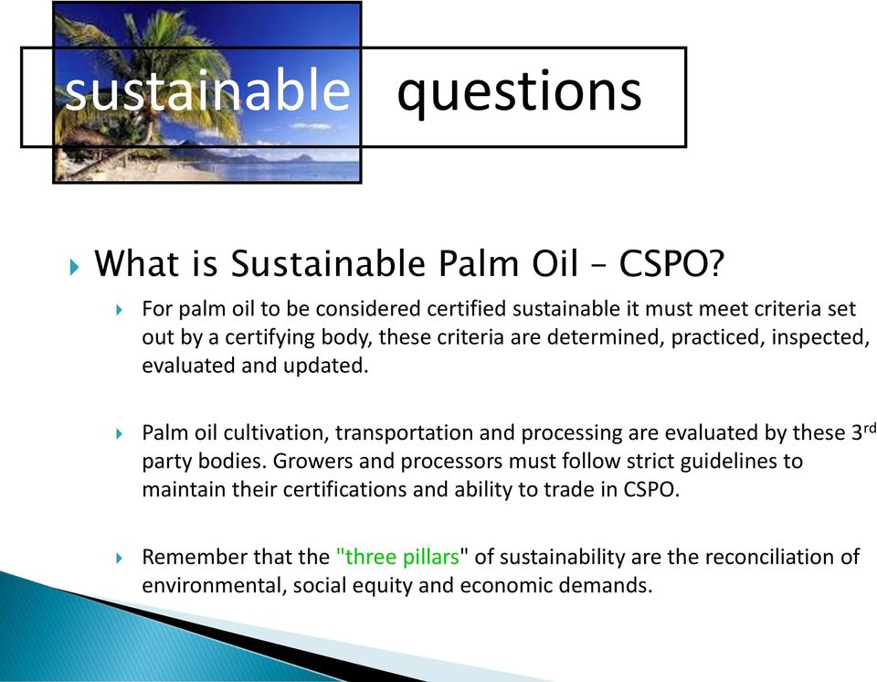 practiced, inspected, evaluated and updated. Palm oil cultivation, transportation and processing are evaluated by these 3 rd party bodies.