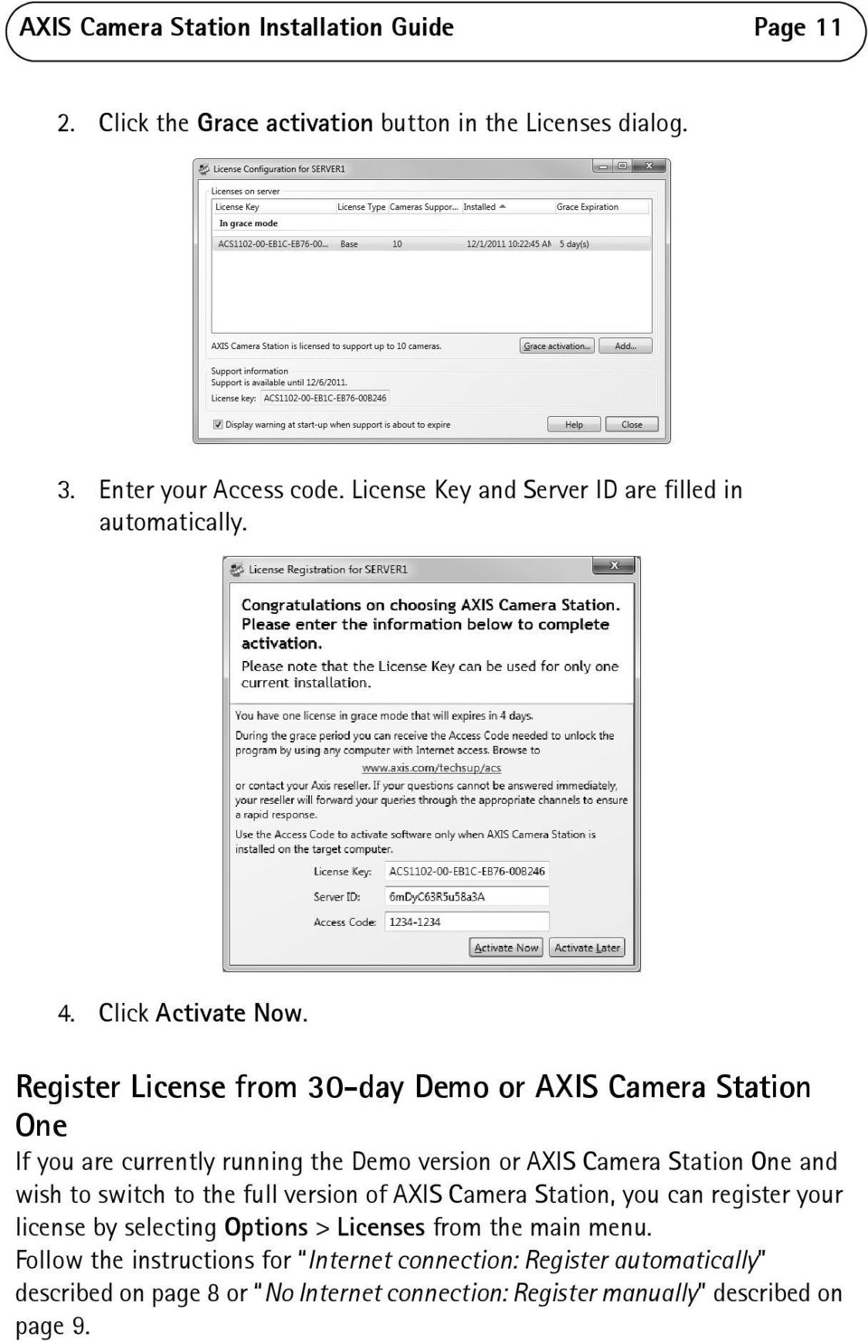 Register License from 30-day Demo or AXIS Camera Station One If you are currently running the Demo version or AXIS Camera Station One and wish to switch to the full
