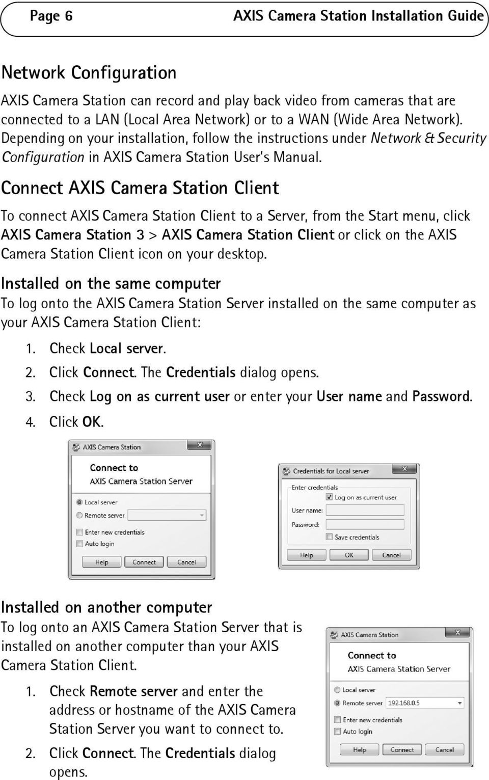 Connect AXIS Camera Station Client To connect AXIS Camera Station Client to a Server, from the Start menu, click AXIS Camera Station 3 > AXIS Camera Station Client or click on the AXIS Camera Station