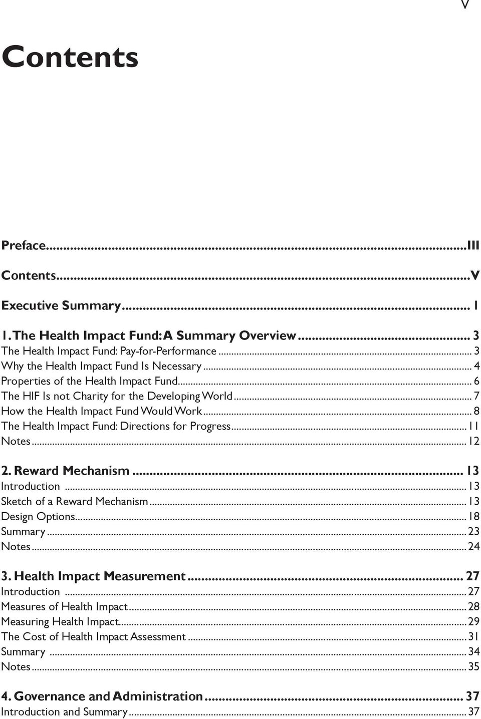 .. 8 The Health Impact Fund: Directions for Progress...11 Notes...12 2. Reward Mechanism... 13 Introduction...13 Sketch of a Reward Mechanism...13 Design Options...18 Summary...23 Notes...24 3.