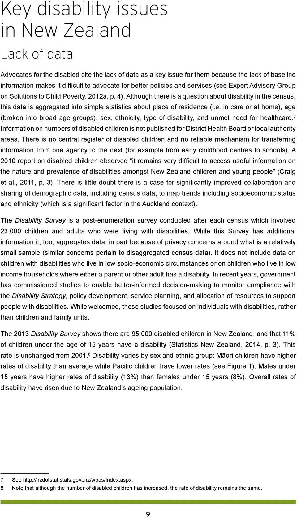 Although there is a question about disability in the census, this data is aggregated into simple statistics about place of residence (i.e. in care or at home), age (broken into broad age groups), sex, ethnicity, type of disability, and unmet need for healthcare.
