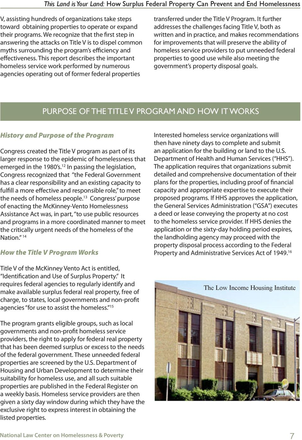 This report describes the important homeless service work performed by numerous agencies operating out of former federal properties transferred under the Title V Program.