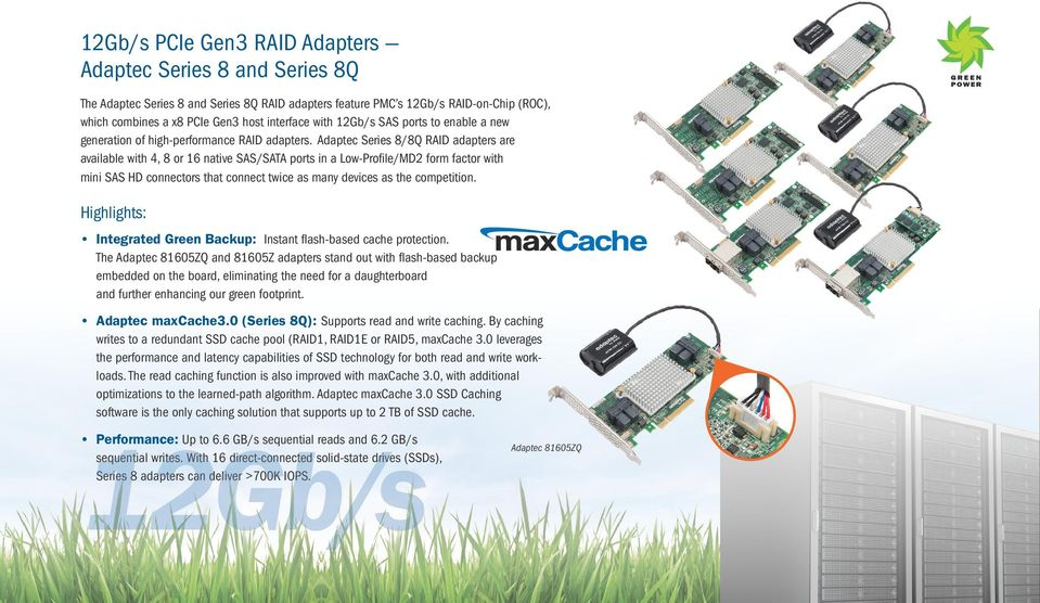 Series 8/8Q RAID adapters are available with 4, 8 or 16 native SAS/SATA ports in a Low-Profile/MD2 form factor with mini SAS HD connectors that connect twice as many as the competition.